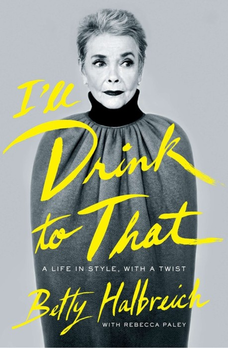 I'll Drink to That. A Life in Style with a Twist. By Betty Halbreich and Rebecca Paley.